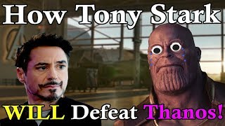 How Tony Stark WILL Defeat Thanos In Avengers Endgame