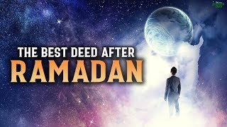 ALLAH LOVES THIS DEED AFTER YOU FINISH RAMADAN