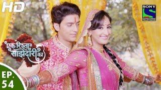 Ek Rishta Saajhedari Ka - एक रिश्ता साझेदारी का - Episode 54 - 20th October, 2016