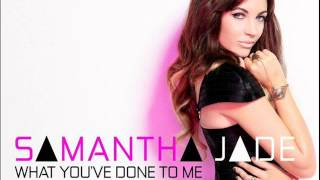 Samantha Jade - What You've Done To Me