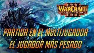 WARCRAFT 3: REIGN OF CHAOS - EL JUGADOR MÁS PESADO