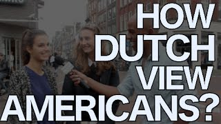 How The Dutch View Americans? | Amsterdam