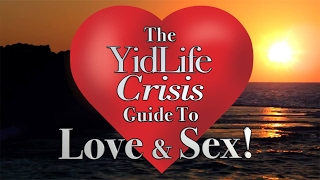 The YidLife Crisis Guide to Love & Sex! Part 1