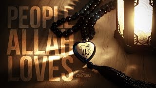 THE PEOPLE ALLAH LOVES