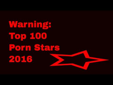 Warning: Top 100 Porn Stars 2016