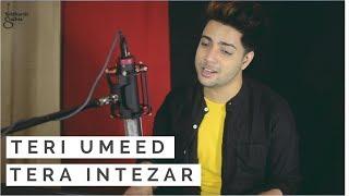 Siddharth Slathia - 'Teri Umeed Tera Intezaar' Unplugged Cover