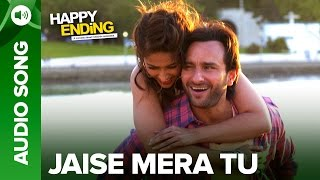 Jaise Mera Tu (Full Audio Song) | Happy Ending | Saif Ai Khan & Ileana D'Cruz