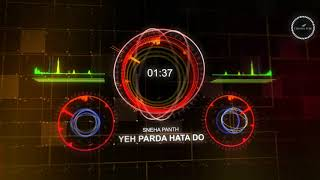 Yeh Parda Hata Do (Remix) - Sneha Panth