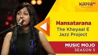 Hansatarana - The Kheyaal E Jazz Project - Music Mojo Season 5 - KappaTV