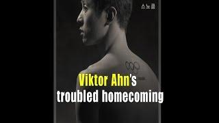 Viktor Ahn's troubled homecoming