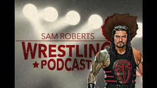 Roman Reigns - Sam Roberts Wrestling Podcast 178 w/State of Wrestling