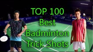 TOP 10O Best Badminton TRICK SHOTS in the world! (17 min)