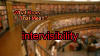 What does intervisibility mean?