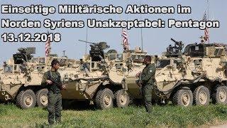 Einseitige Militärische Aktionen im Norden Syriens durch Türkei Unakzeptabel: Pentagon 13.12.2018