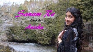 Sanam Re  Pure Soul Mix  Cover By Anisha  Arijit Singh  Mithoon