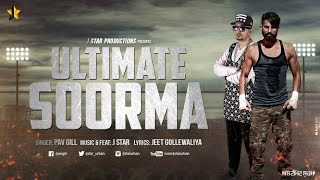 ULTIMATE SOORMA ★ Pav Gill feat J STAR ★ Official Video Song ★ J STAR Productions