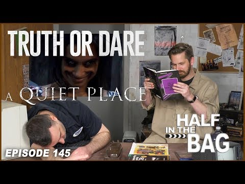 Half in the Bag Episode 145 Truth or Dare and A Quiet Place SPOILERS