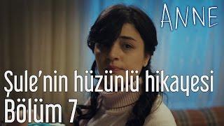 Anne 7. Bölüm - Şule