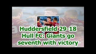 Huddersfield 29-18 Hull FC: Giants go seventh with victory