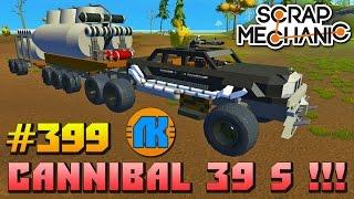 Scrap Mechanic \ #399 \ Cannibal 39 S !!!