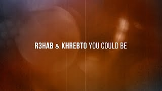 R3HAB & Khrebto - You Could Be (Lyric Video)