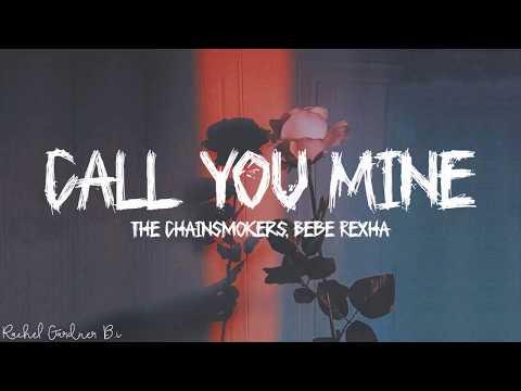 The Chainsmokers Bebe Rexha Call You Mine Lyrics