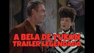 A BELA DE YUKON (BELLE OF THE YUKON) 1944 - TRAILER DE CINEMA LEGENDADO