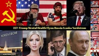 227: Trump Mental Health Flynn Russia Ivanka Nordstrom