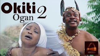 Okiti Ogan [Part 2] - Latest Yoruba [Premium] 2016 Movie
