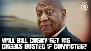 Will Bill Cosby get his CHEEKS BUSTED if convicted? - Prison Talk 15.9