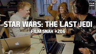 Film Snak #206: Star Wars: The Last Jedi
