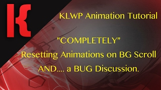 KLWP Animation Tutorial - Let's Fix This Bug.... But Let's COMPLETELY Reset Animations on BG Scroll