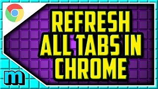 HOW TO REFRESH ALL CHROME TABS AT ONCE 2018 (EASY) - How To Reload All Tabs In Chrome