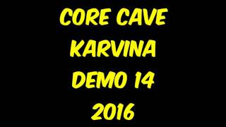 CORE CAVE KARVINA DEMO- 14 2016 CELY ALBUM