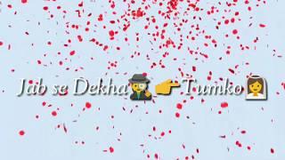 Jab Se Dekha Tumko Hum To Khoye Khoye Song | New Whatsapp Status Video 2018