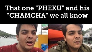 "That one ""PHEKU"" and his ""CHAMCHA"" we all know"