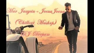 MAR JAAYEN -- JEENA JEENA (CHILLOUT MASHUP) - DJ DEEPAM