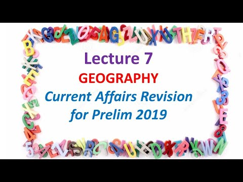 Lecture 7 Geography Current Affairs Revision for Prelim 2019 IAS UPSC CSE