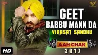 Virasat Sandhu : Geet Babbu Mann Da (Full Video) Aah Chak 2017 | New Punjabi Songs 2017 | Saga Music