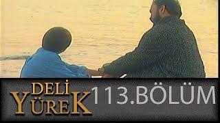 Deli Yürek 113.Bölüm Tek Part İzle (HD)