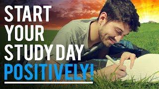 START YOUR STUDY DAY POSITIVELY! - Student Motivation