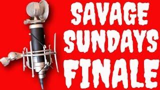 Savage Sundays Finale