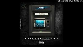Sleam Nigger feat. Blaze - ATM (Audio)