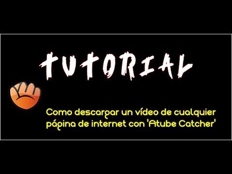 TUTORIAL/ Como descargar un vídeo de cualquier página de internet con 'Atube Catcher'