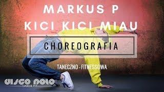 MARKUS P - KICI KICI MIAU   Choreografia Taneczno Fitnessowa  - Disco Polo Dance Fit  NOWOŚCI 2017