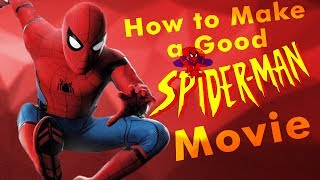 How to make a good Spider-Man movie.