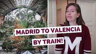 Madrid to Valencia Train Ride | Spain Travel Vlog