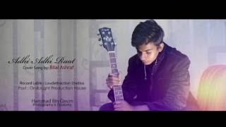 Adhi Adhi Rat by Bilal Ashraf Cover Song