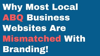 Why Most Local ABQ Business Websites Are Mismatched With Branding!