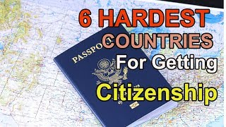 6 hardest countries for getting citizenship/nationality in [2018].